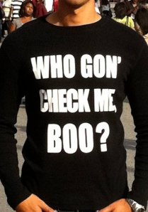 Who Gon' Check Me, Boo?